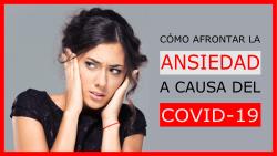 Como afrontar la ansiedad por el COVID 19